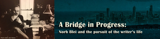 Myles Dannhausen Jr. | A Bridge in Progress | Norb Blei and the pursuit of the writer's life