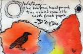 On this one he took one of my haiku attempts and made it better and then gave it to me signed by me (him) - water color on postcard added by Norb